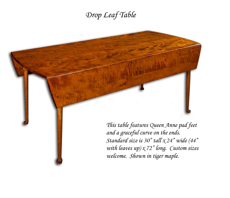 "This table features Queen Anne pad feet and a graceful curve on the ends.  Standard size is 30"" tall x 24"" wide (44"" with leaves up) x 72"" long.  Custom sizes welcome.  Shown in tiger maple."
