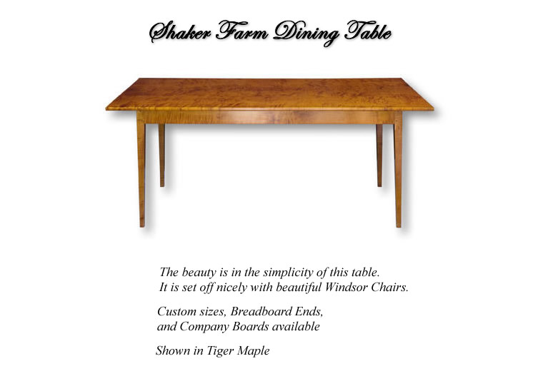 Shaker Farm Dining Table - Shown in Tiger maple. Breadboard Ends and Company Boards available.