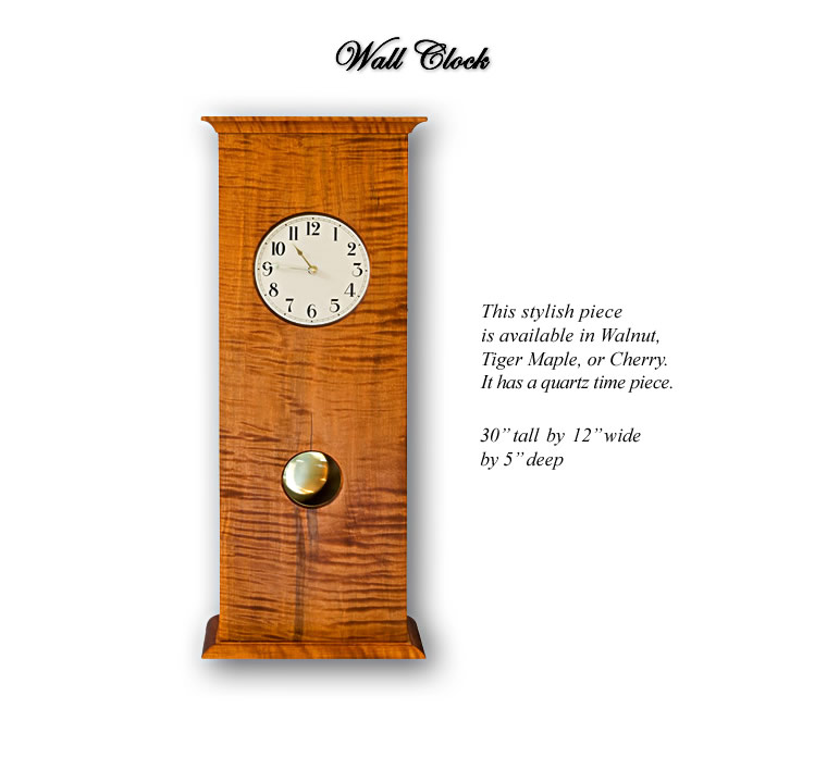 Wall Clock ~ available in walnut, Tiger Maple or Cherry. It has a quartz time piece.
