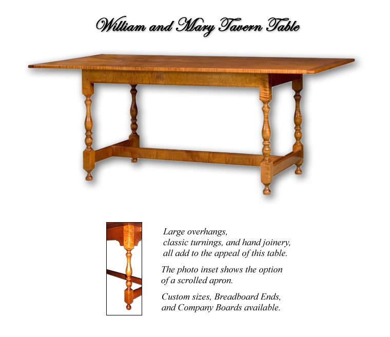 William and Mary Tavern Table - large overhangs, classic turnings, hand joinery add to the apeal of this piece. Breadboard Ends and Company Boards available.
