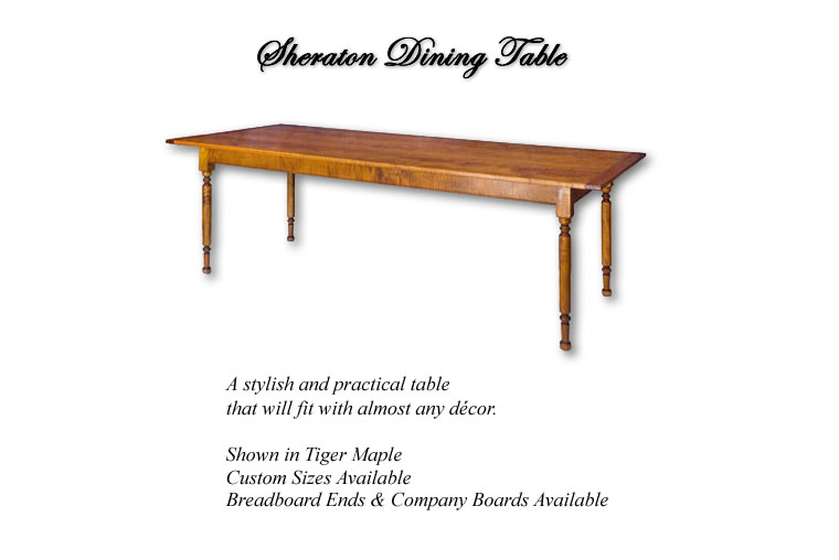the Sheraton Dining Table - a stylish yet practical table to fit almost any decor - shown in Tiger Maple - Breadboard Ends and Company Boards available.