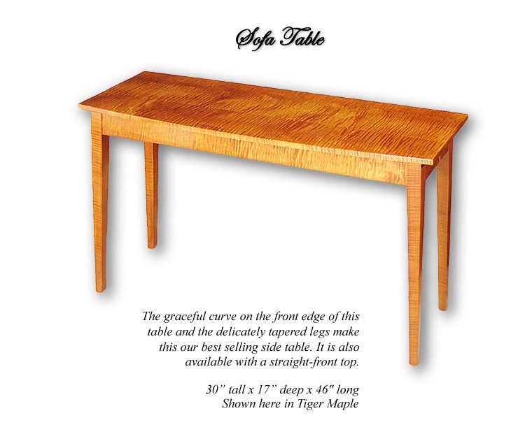 Sofa Table - The Graceful curve on the front edge of theis table and the delicately tapered legs make this our best selling side table. Shown in Tiger Maple.